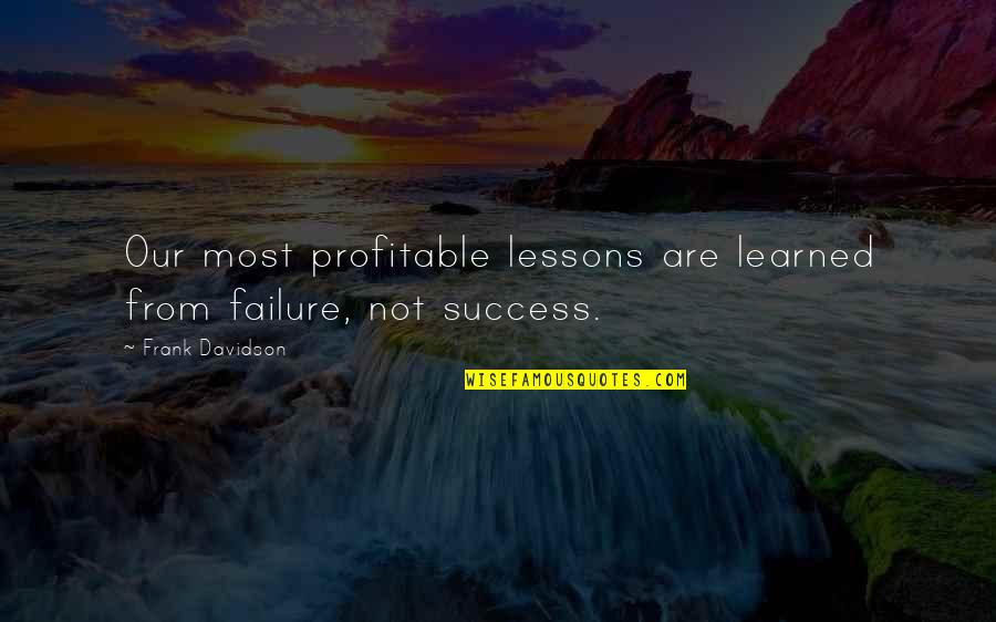 Learned Lessons Quotes By Frank Davidson: Our most profitable lessons are learned from failure,