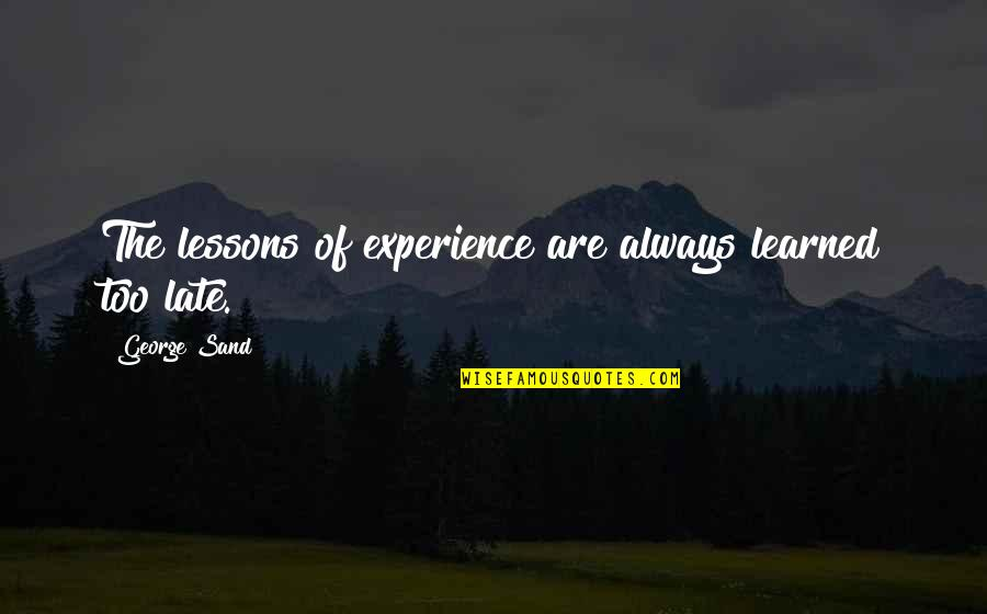 Learned Lessons Quotes By George Sand: The lessons of experience are always learned too