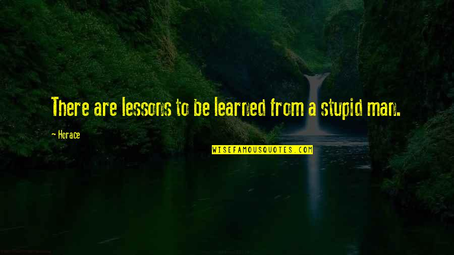 Learned Lessons Quotes By Horace: There are lessons to be learned from a