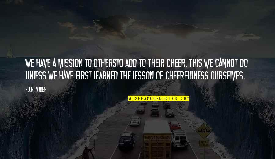 Learned Lessons Quotes By J.R. Miller: We have a mission to othersto add to