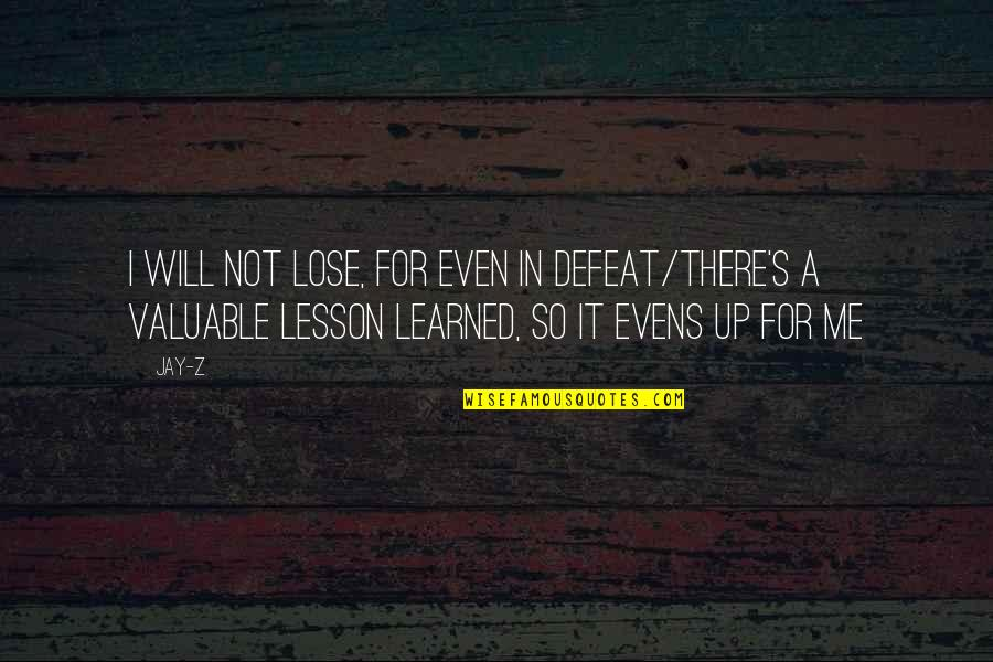 Learned Lessons Quotes By Jay-Z: I will not lose, for even in defeat/There's