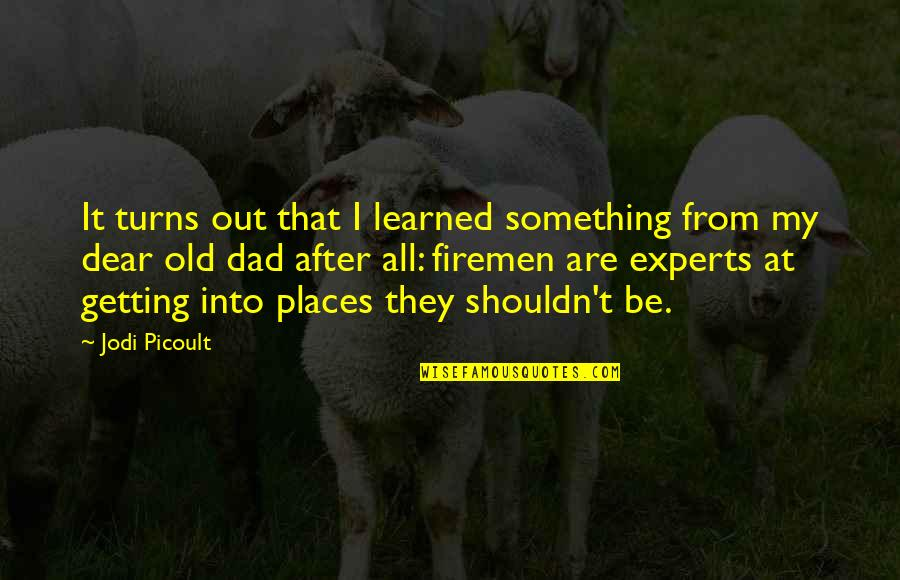 Learned Lessons Quotes By Jodi Picoult: It turns out that I learned something from