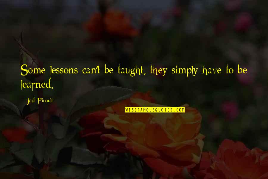 Learned Lessons Quotes By Jodi Picoult: Some lessons can't be taught, they simply have