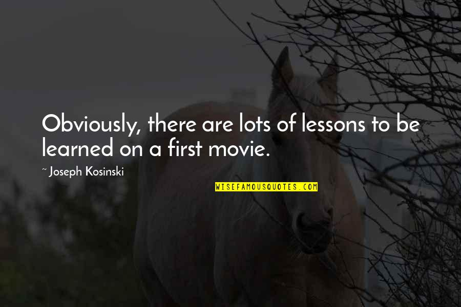 Learned Lessons Quotes By Joseph Kosinski: Obviously, there are lots of lessons to be
