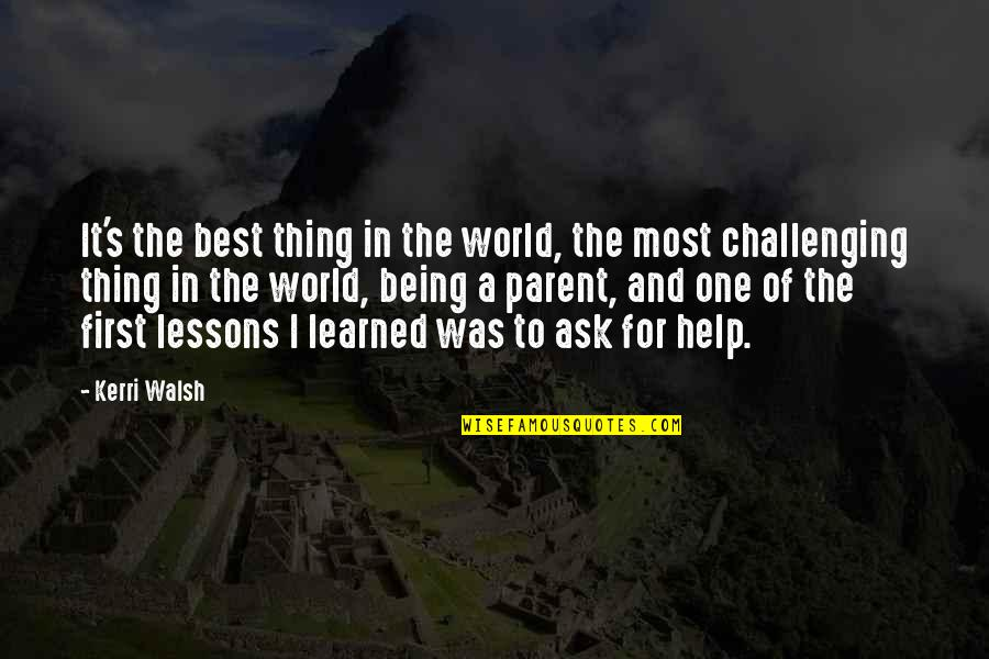 Learned Lessons Quotes By Kerri Walsh: It's the best thing in the world, the