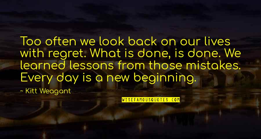 Learned Lessons Quotes By Kitt Weagant: Too often we look back on our lives