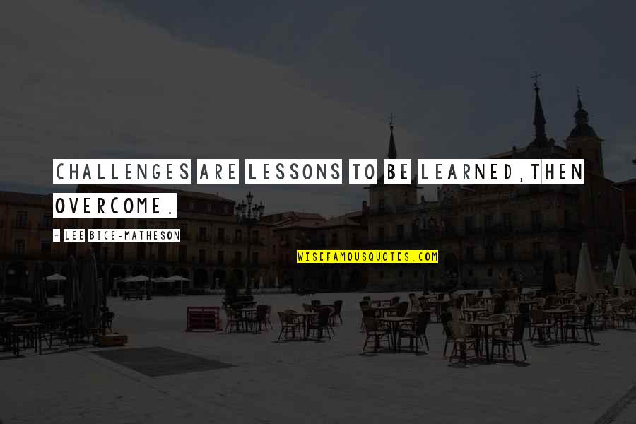 Learned Lessons Quotes By Lee Bice-Matheson: Challenges are lessons to be learned,then overcome.