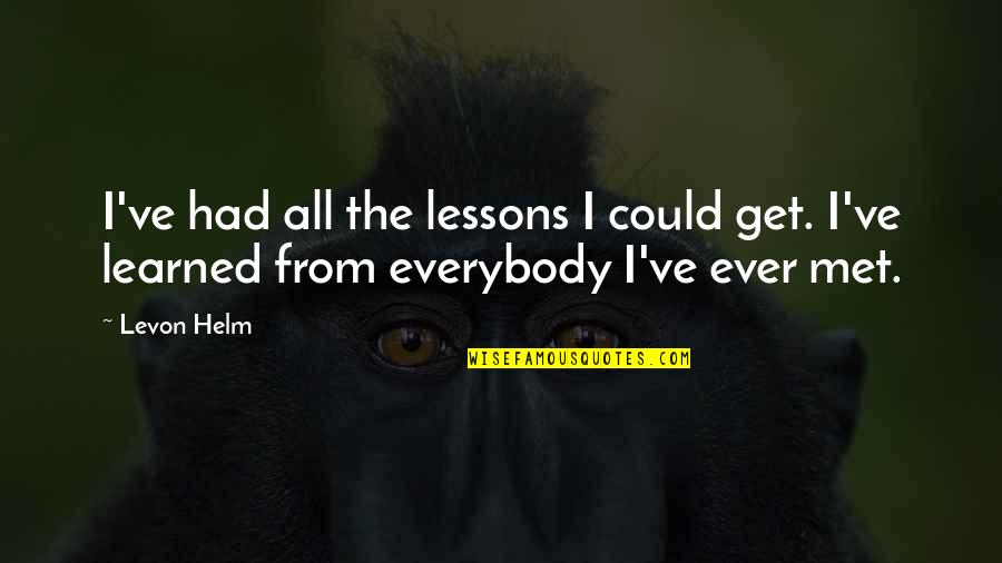 Learned Lessons Quotes By Levon Helm: I've had all the lessons I could get.