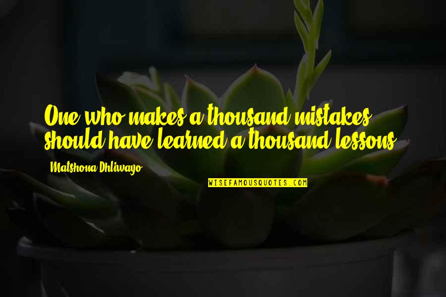 Learned Lessons Quotes By Matshona Dhliwayo: One who makes a thousand mistakes should have