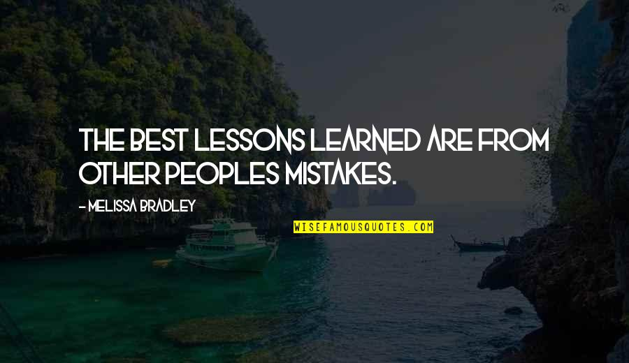 Learned Lessons Quotes By Melissa Bradley: The best lessons learned are from other peoples