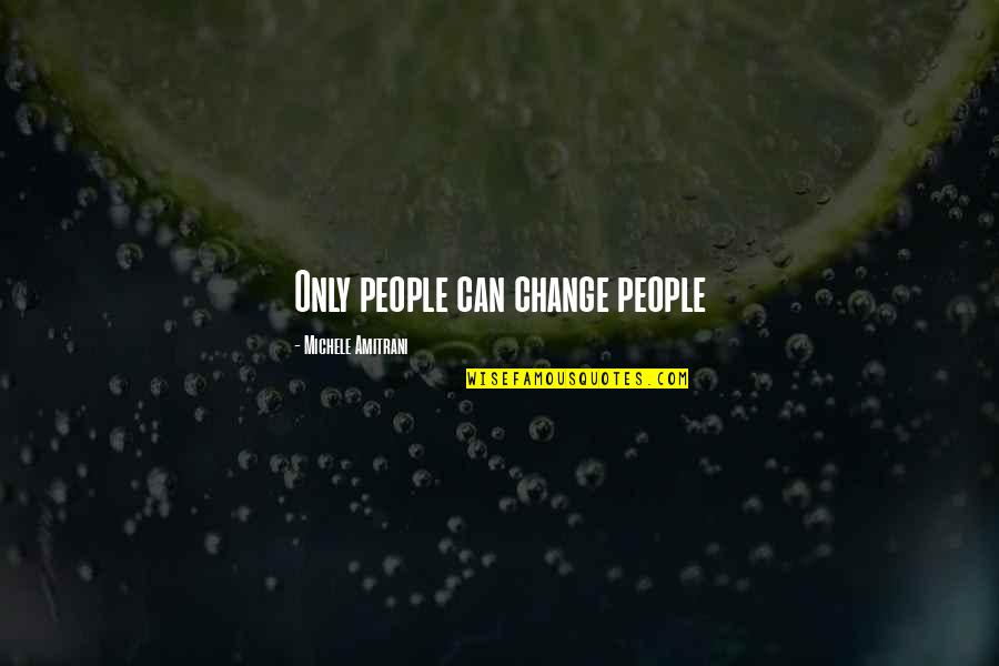 Learned Lessons Quotes By Michele Amitrani: Only people can change people