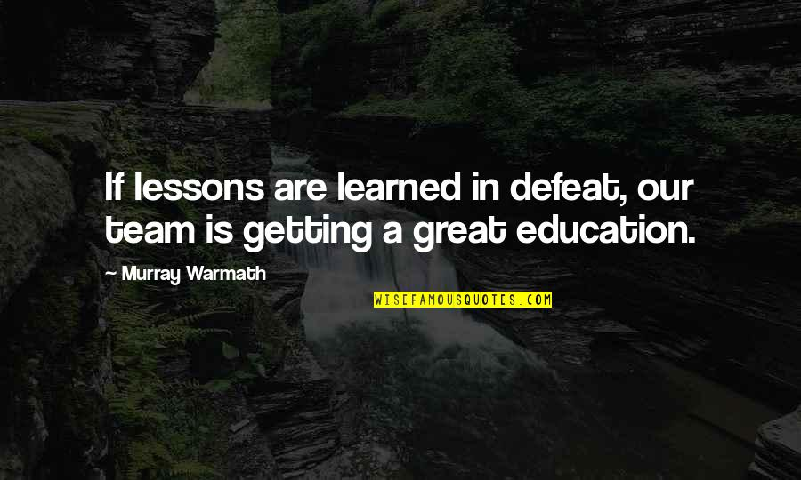 Learned Lessons Quotes By Murray Warmath: If lessons are learned in defeat, our team