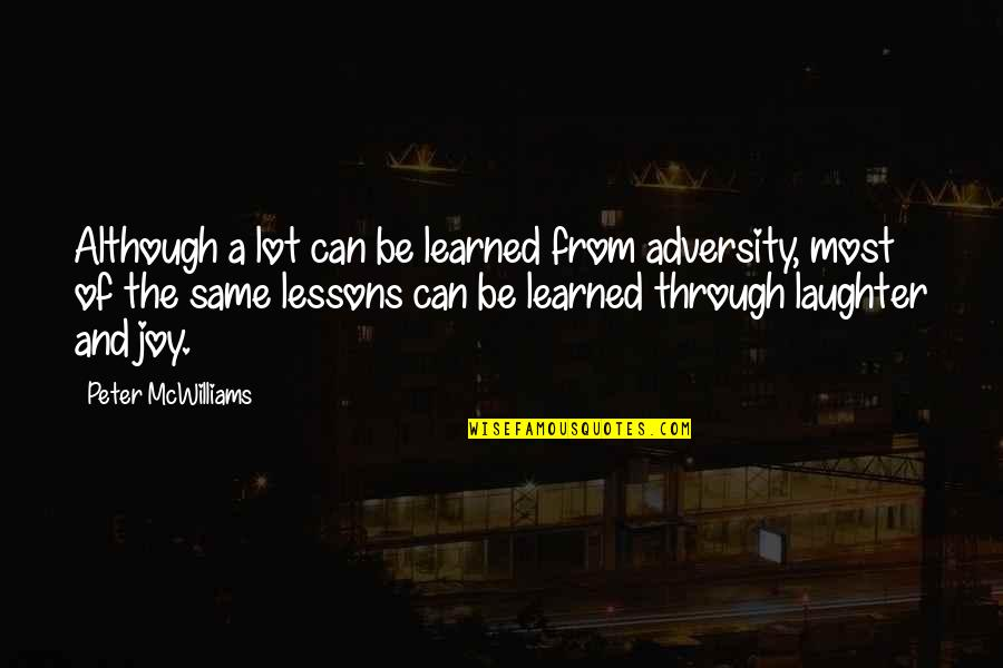 Learned Lessons Quotes By Peter McWilliams: Although a lot can be learned from adversity,