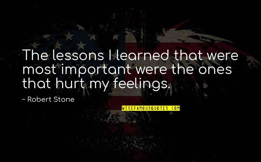 Learned Lessons Quotes By Robert Stone: The lessons I learned that were most important