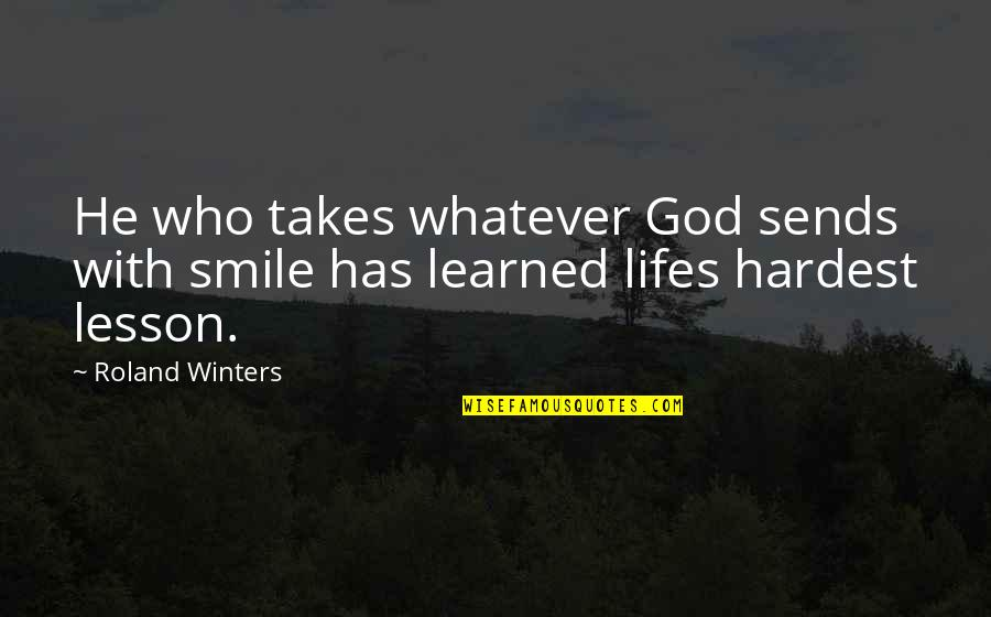 Learned Lessons Quotes By Roland Winters: He who takes whatever God sends with smile