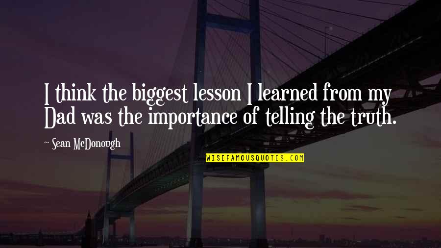 Learned Lessons Quotes By Sean McDonough: I think the biggest lesson I learned from