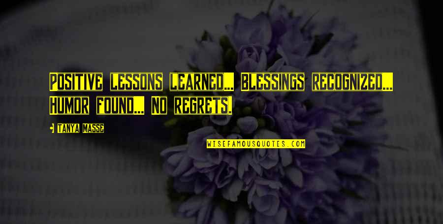 Learned Lessons Quotes By Tanya Masse: Positive lessons learned... Blessings recognized... Humor found... No