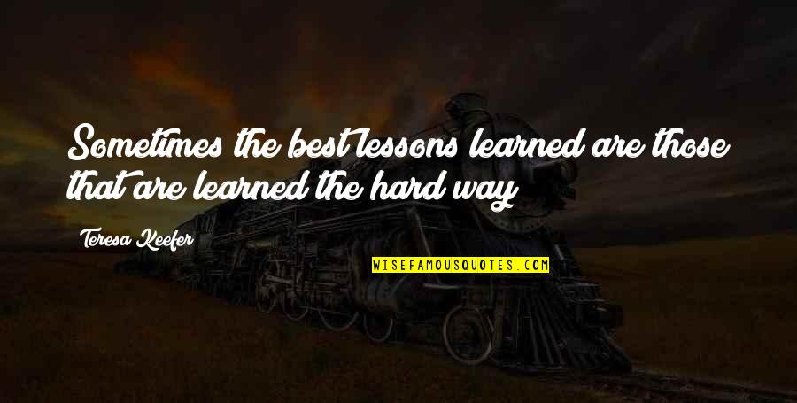 Learned Lessons Quotes By Teresa Keefer: Sometimes the best lessons learned are those that
