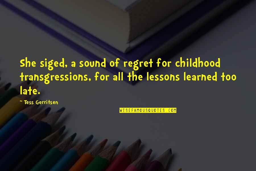 Learned Lessons Quotes By Tess Gerritsen: She siged, a sound of regret for childhood