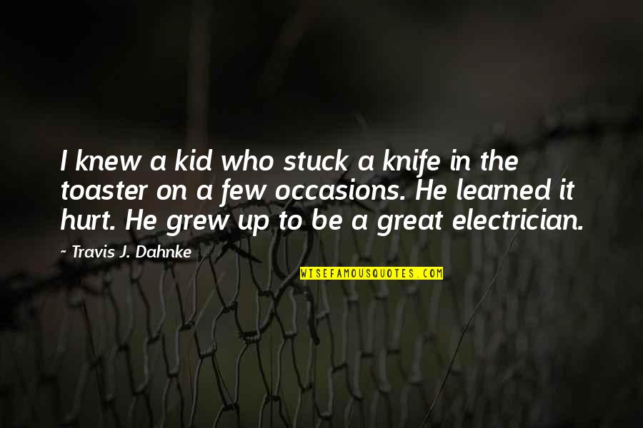 Learned Lessons Quotes By Travis J. Dahnke: I knew a kid who stuck a knife