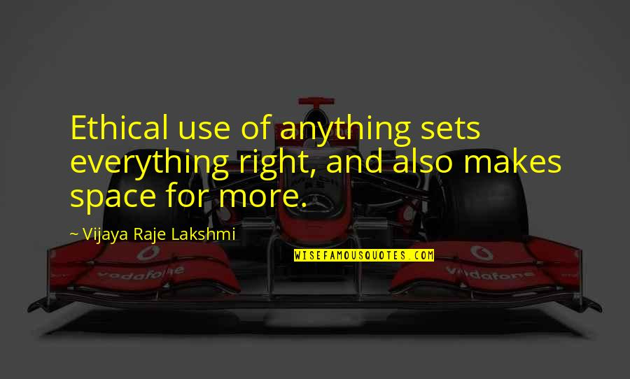 Learned Lessons Quotes By Vijaya Raje Lakshmi: Ethical use of anything sets everything right, and