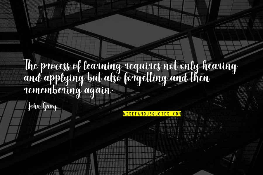 Learning And Applying Quotes By John Gray: The process of learning requires not only hearing