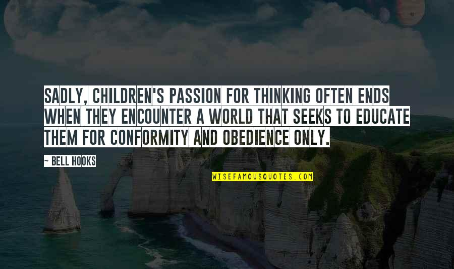 Learning And Passion Quotes By Bell Hooks: Sadly, children's passion for thinking often ends when