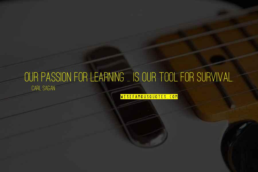 Learning And Passion Quotes By Carl Sagan: Our passion for learning ... is our tool