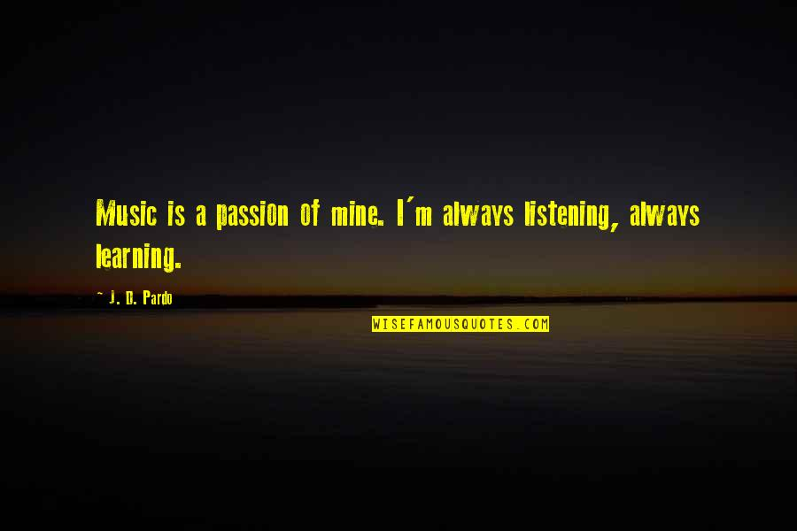Learning And Passion Quotes By J. D. Pardo: Music is a passion of mine. I'm always