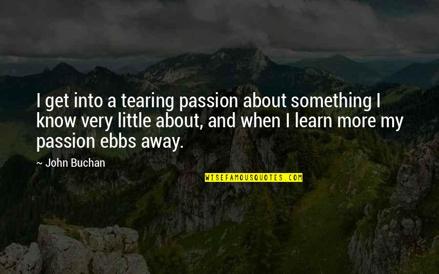 Learning And Passion Quotes By John Buchan: I get into a tearing passion about something