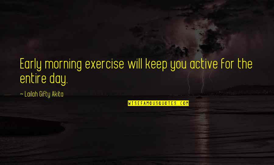 Learning And Passion Quotes By Lailah Gifty Akita: Early morning exercise will keep you active for