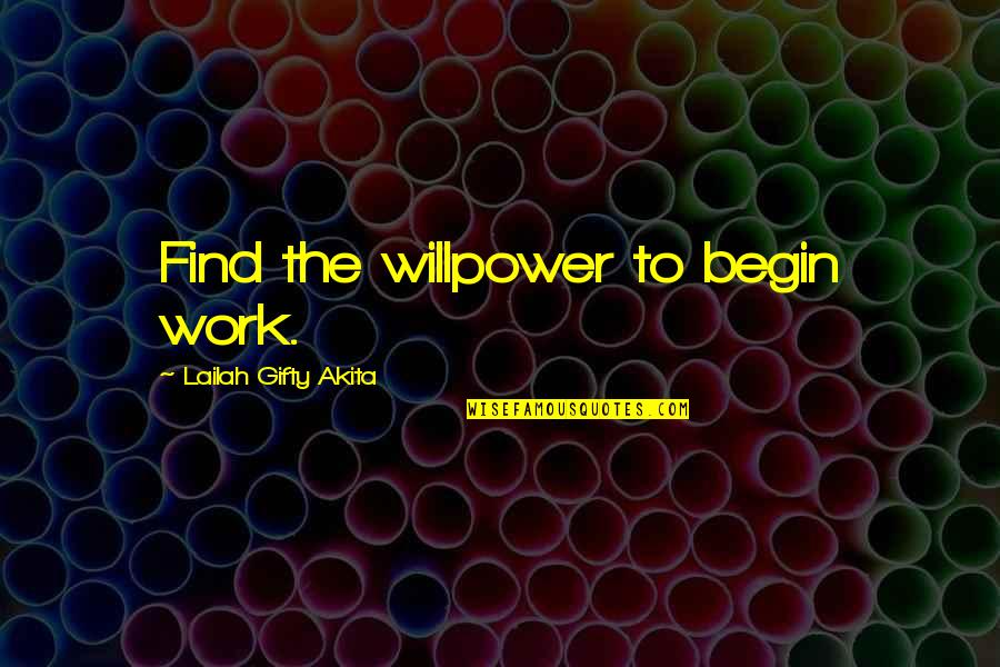 Learning And Passion Quotes By Lailah Gifty Akita: Find the willpower to begin work.