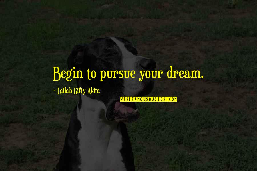 Learning And Passion Quotes By Lailah Gifty Akita: Begin to pursue your dream.