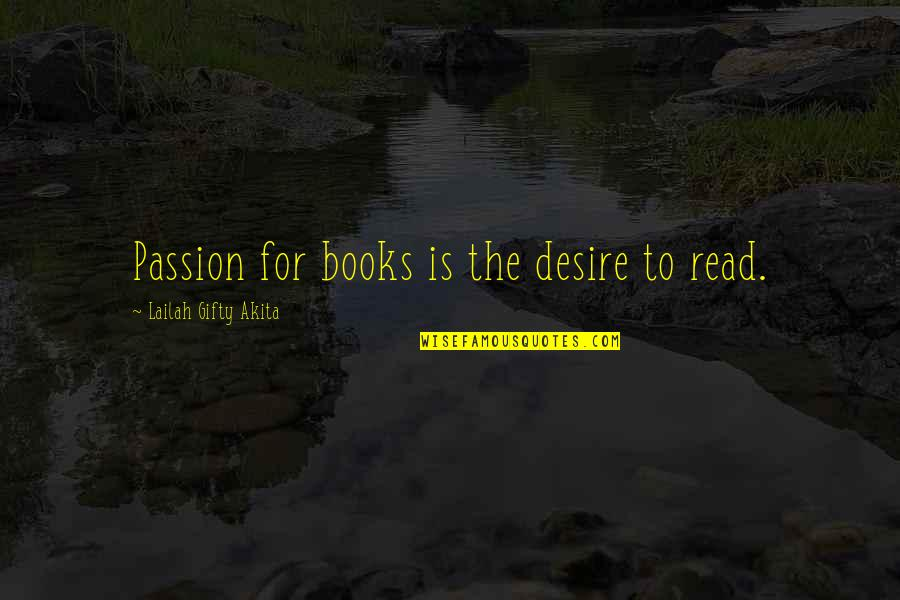 Learning And Passion Quotes By Lailah Gifty Akita: Passion for books is the desire to read.