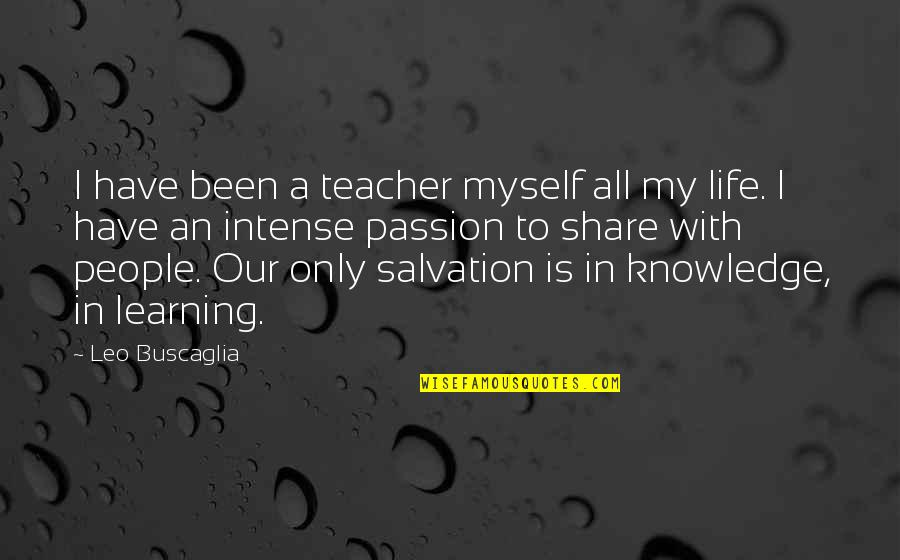 Learning And Passion Quotes By Leo Buscaglia: I have been a teacher myself all my
