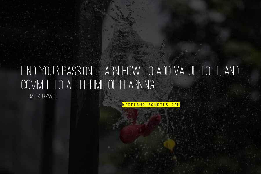 Learning And Passion Quotes By Ray Kurzweil: Find your passion, learn how to add value
