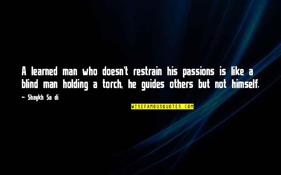 Learning And Passion Quotes By Shaykh Sa Di: A learned man who doesn't restrain his passions