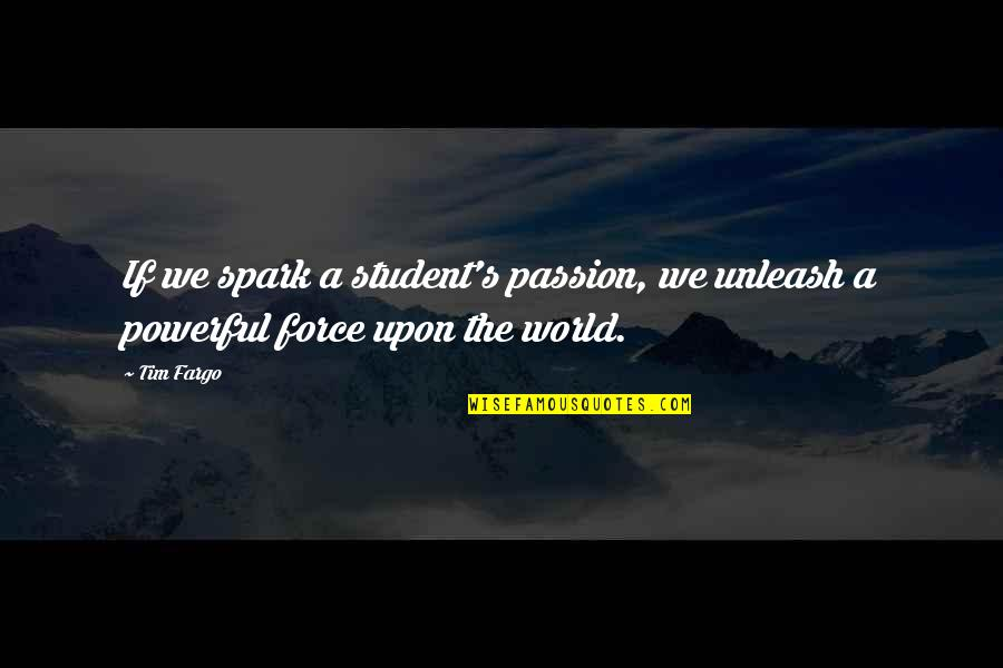 Learning And Passion Quotes By Tim Fargo: If we spark a student's passion, we unleash