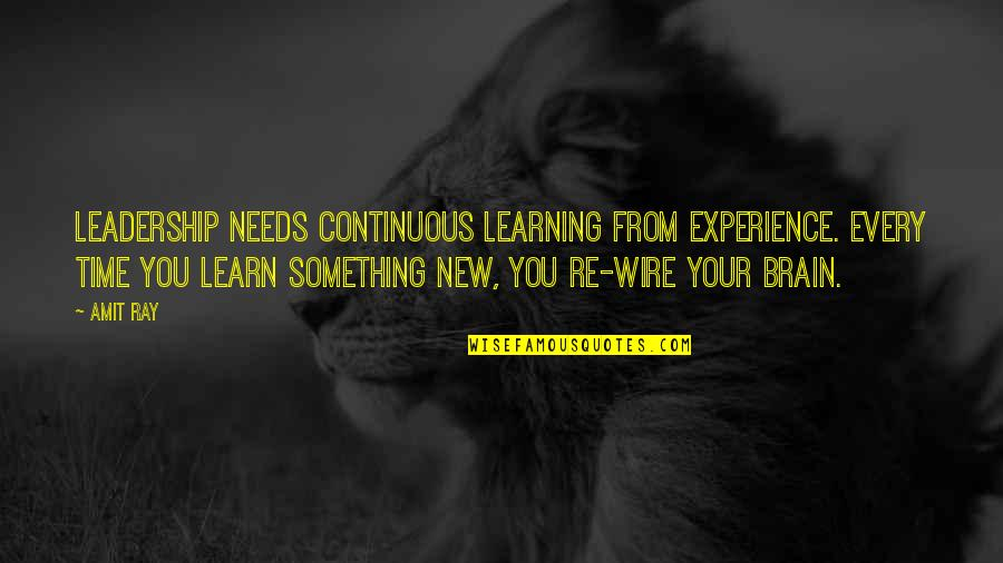 Learning From Experience Quotes By Amit Ray: Leadership needs continuous learning from experience. Every time