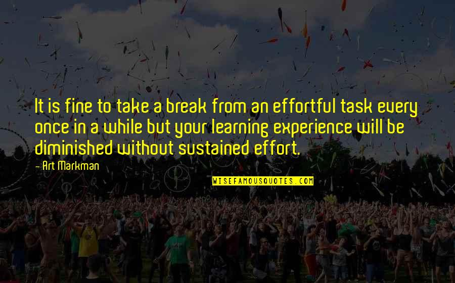 Learning From Experience Quotes By Art Markman: It is fine to take a break from