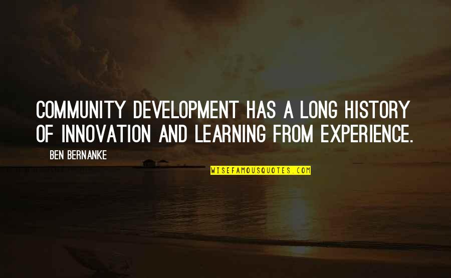 Learning From Experience Quotes By Ben Bernanke: Community development has a long history of innovation