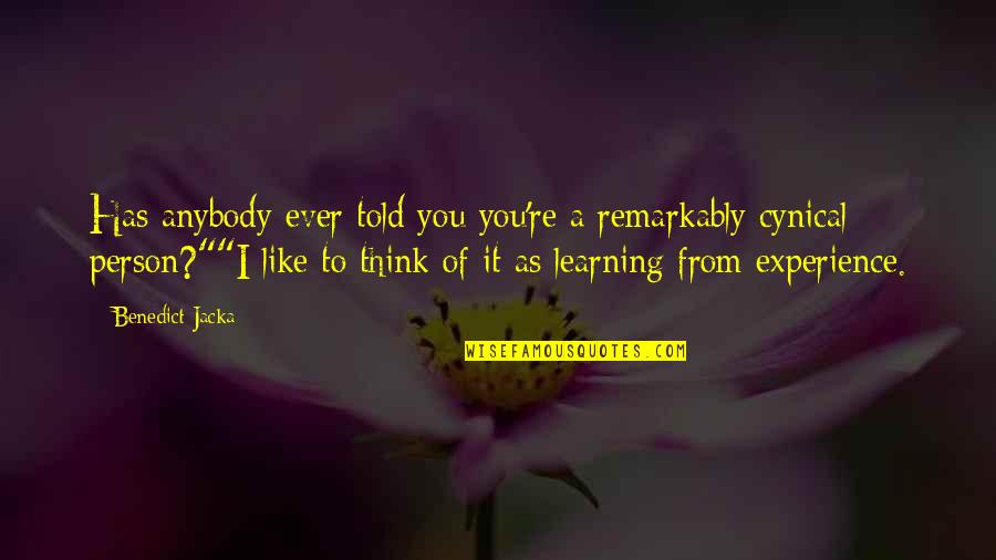Learning From Experience Quotes By Benedict Jacka: Has anybody ever told you you're a remarkably
