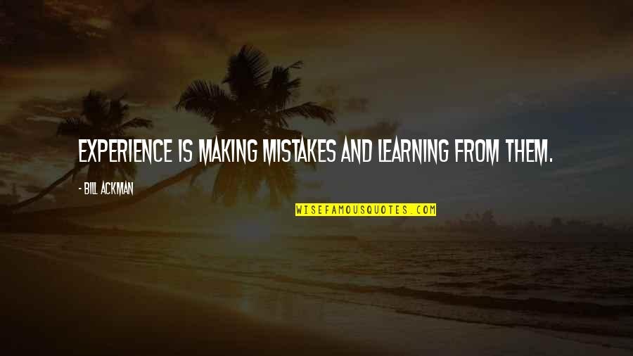 Learning From Experience Quotes By Bill Ackman: Experience is making mistakes and learning from them.