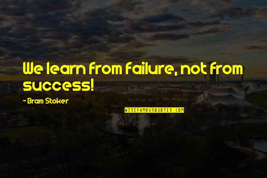 Learning From Experience Quotes By Bram Stoker: We learn from failure, not from success!