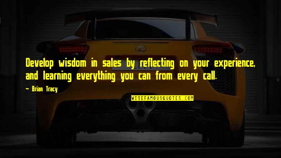 Learning From Experience Quotes By Brian Tracy: Develop wisdom in sales by reflecting on your