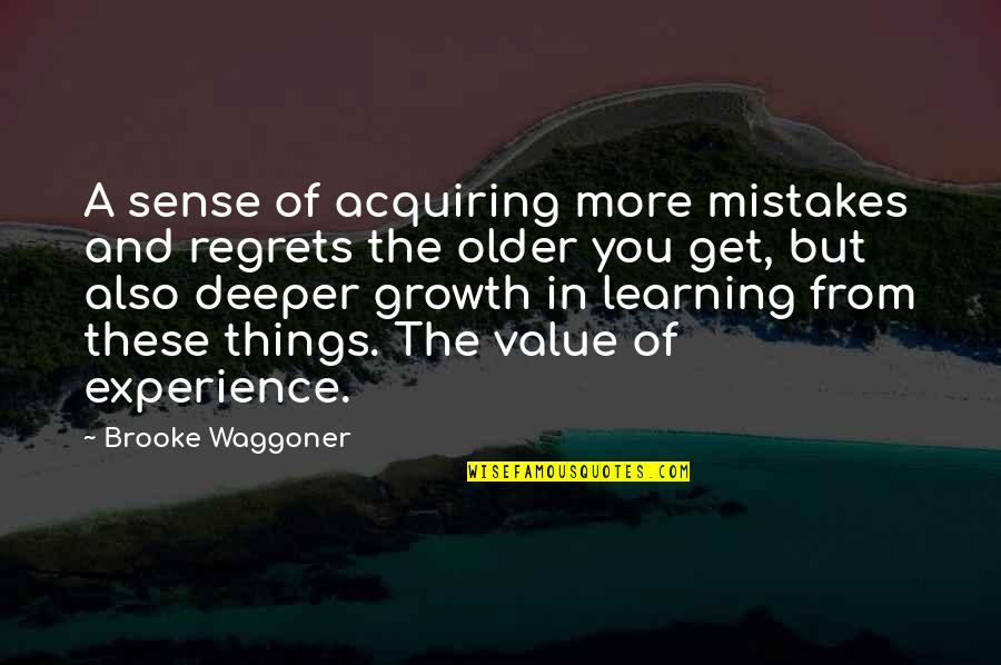Learning From Experience Quotes By Brooke Waggoner: A sense of acquiring more mistakes and regrets