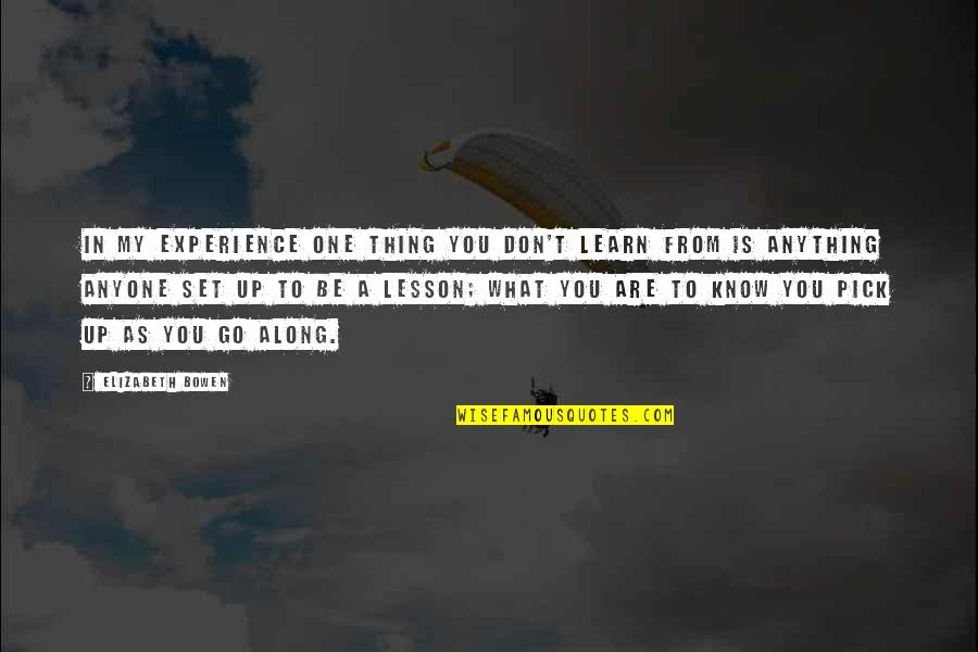 Learning From Experience Quotes By Elizabeth Bowen: In my experience one thing you don't learn