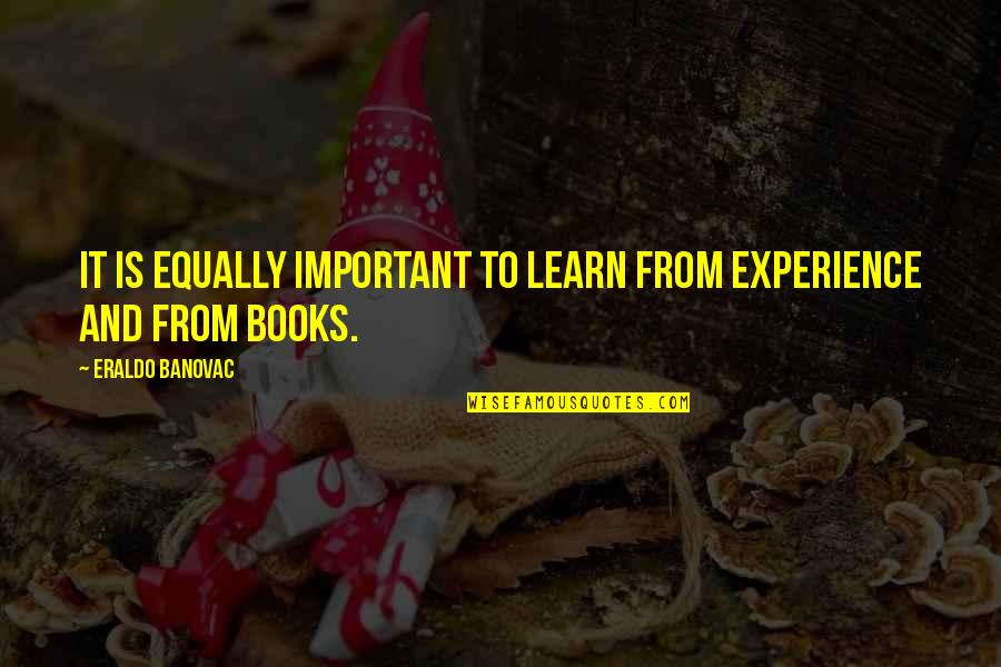 Learning From Experience Quotes By Eraldo Banovac: It is equally important to learn from experience