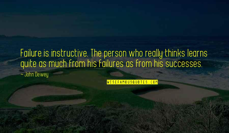 Learning From Experience Quotes By John Dewey: Failure is instructive. The person who really thinks