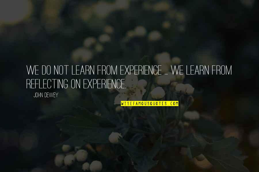 Learning From Experience Quotes By John Dewey: We do not learn from experience ... we